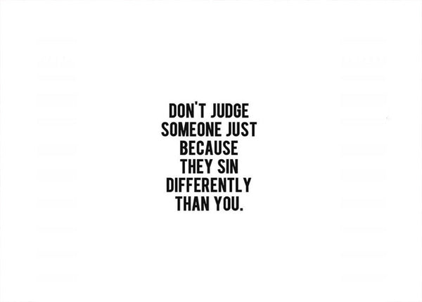 What Makes You Think You Can Judge Someone When You're Not Perfect?