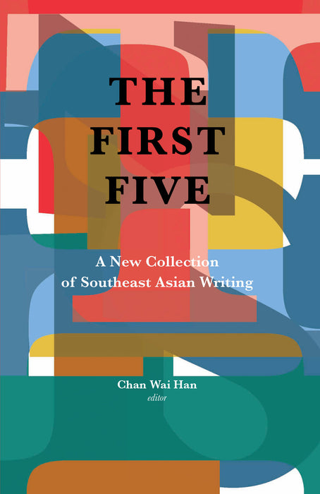 The First Five: A New Collection of Southeast Asian Writing