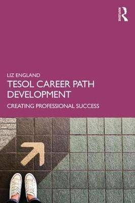 TESOL CAREER PATH DEVELOPMENT: CREATING PROFESSIONAL SUCCESS