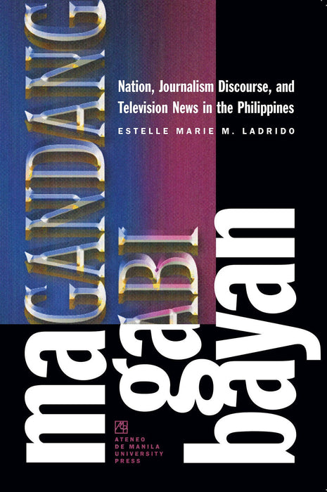 Magandang Gabi Bayan: Nation Journalism Discourse and Television News in the Philippines