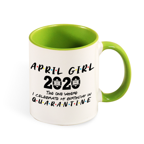 Image of April Girl 2020 The One Where I Celebrate My Birthday in Quarantine MUG
