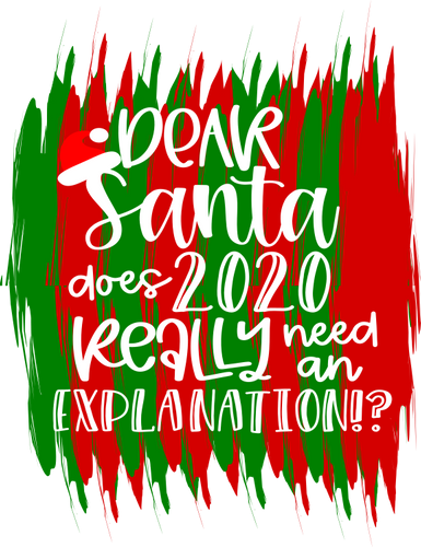 Dear Santa Does 2020 Really Need an Explanation? - CWB Vinyl Materials