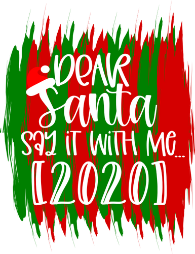 Dear Santa Say it with Me... 2020 - CWB Vinyl Materials