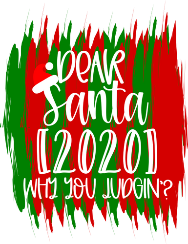 Dear Santa 2020 Why You Judgin'? - CWB Vinyl Materials