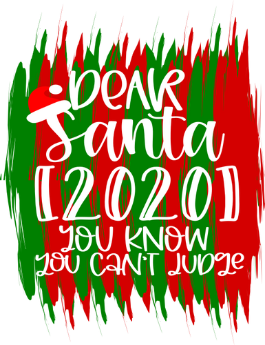 Dear Santa 2020 You Know you Can't Judge - CWB Vinyl Materials