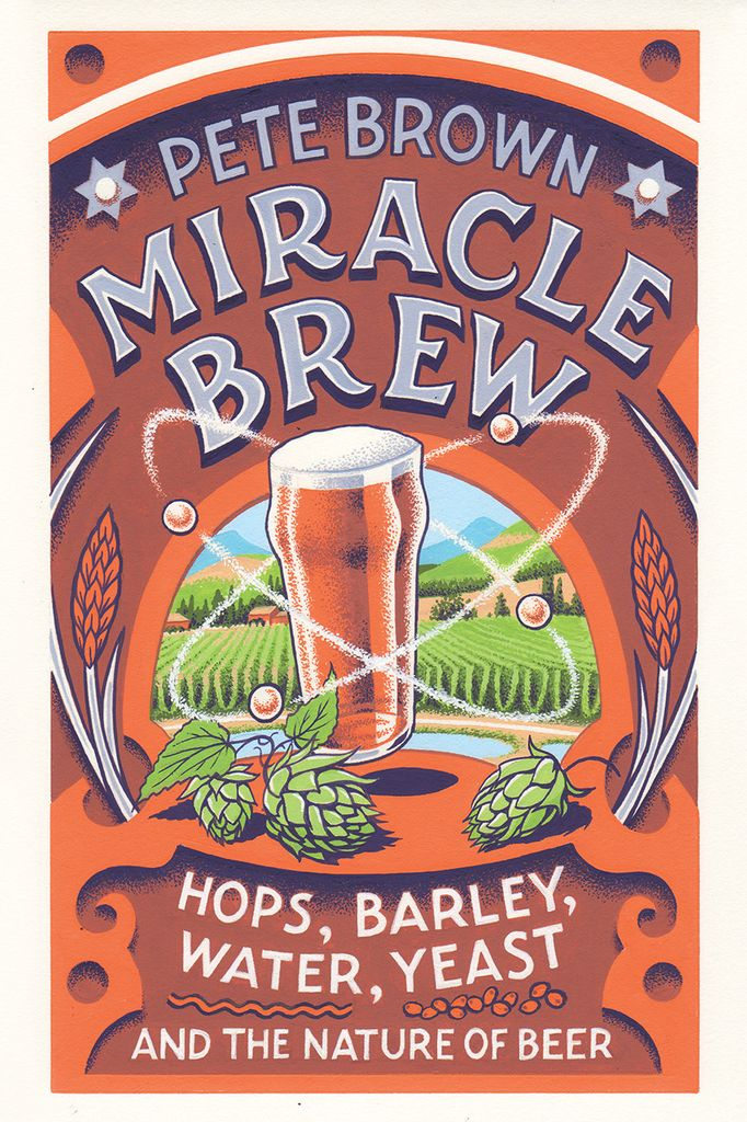 Miracle Brew: Hops, Barley, Water, Yeast, and the Nature of Beer
