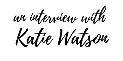 an interview with Katie Watson