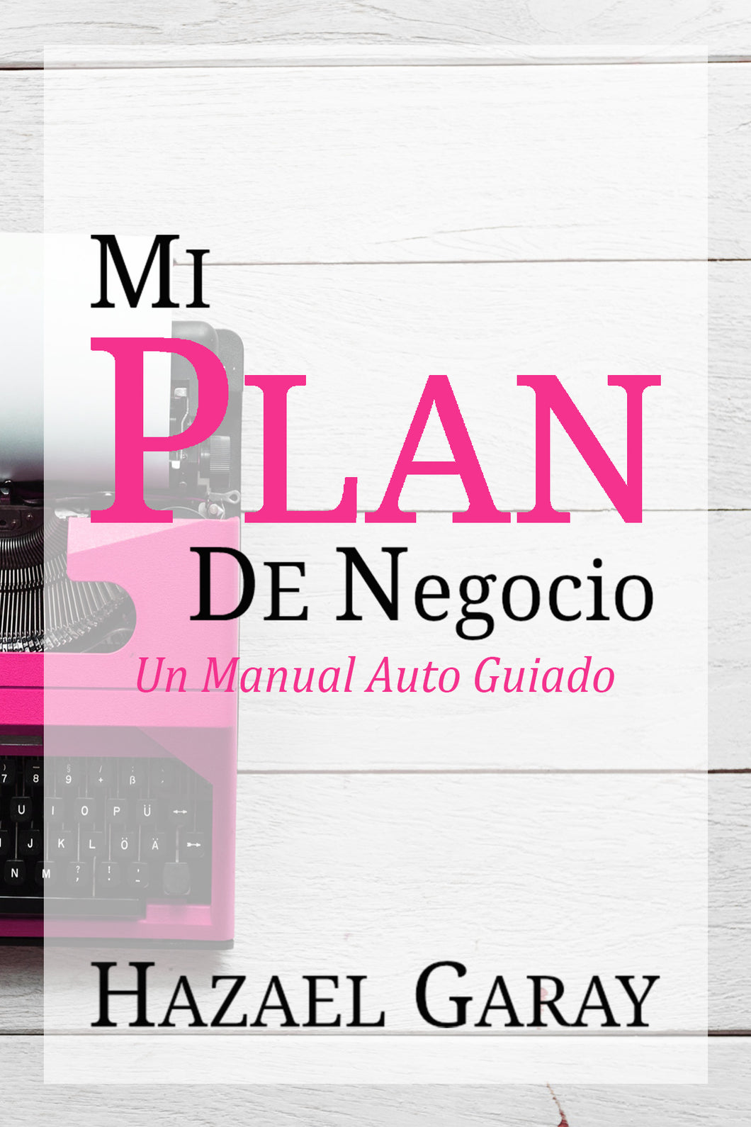 Mi Plan de Negocio: Un Manual Auto Guiado