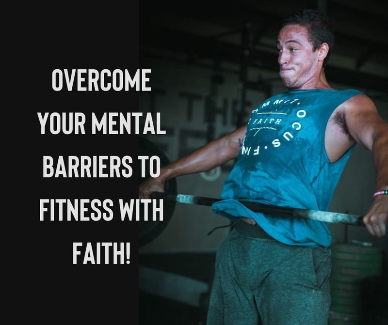 Overcome Your Mental Barriers To Fitness With Faith!