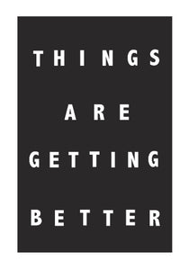 Things Are Getting Better Typography Print