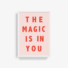 Load image into Gallery viewer, The Magic Is In You Typography Print