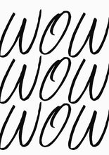 Load image into Gallery viewer, Wow, Wow, Wow, Typography Print