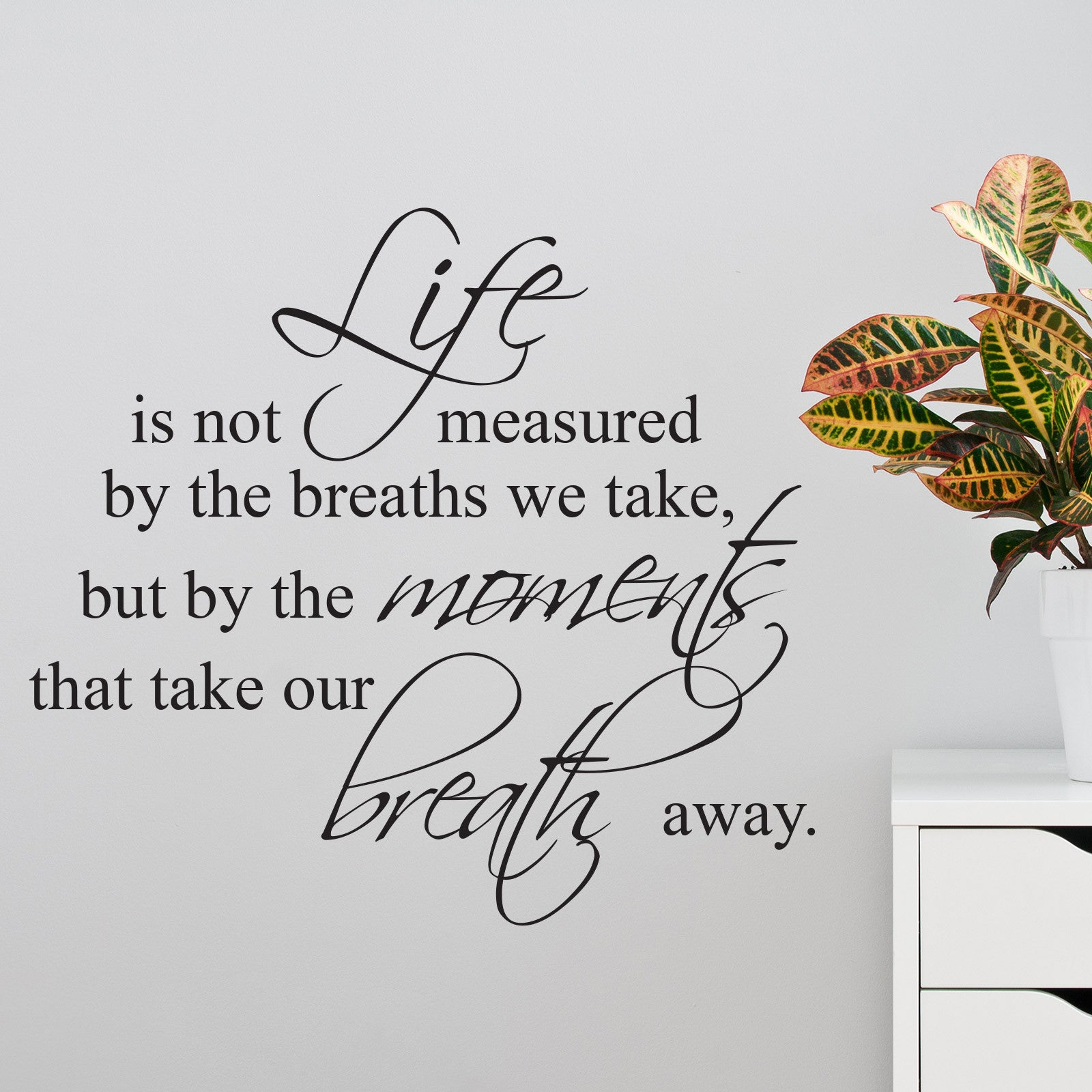 Life Is Not Measured Quote Life Moments Take Our Breath Away Wall Sticker  Wallstickers.co.uk