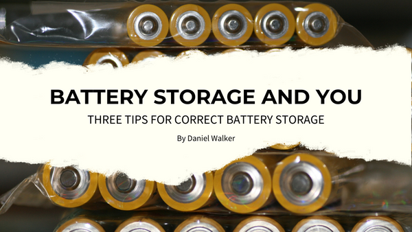 Battery Storage And You – Three Tips For Correct Battery Storage