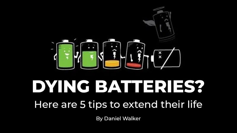 Dying Batteries? Here are 5 Tips To Extend Their Life