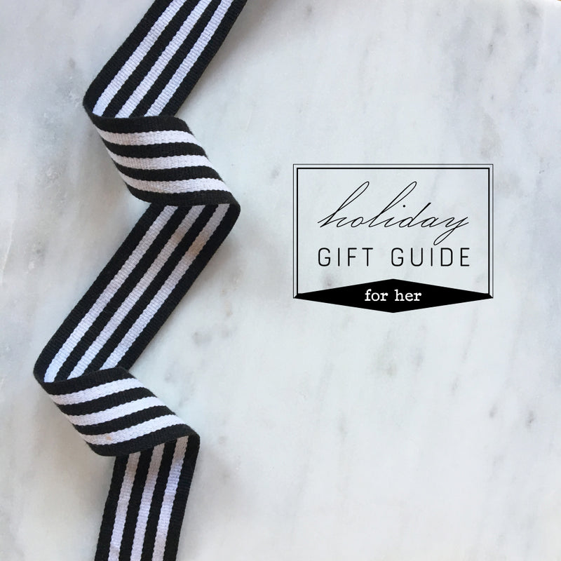 2017 Holiday Gift Guide -- Gifts for Her