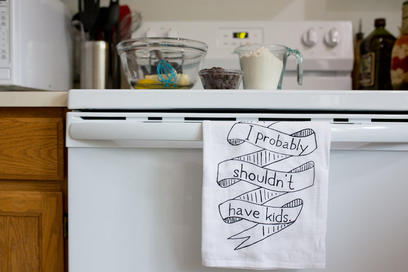 I Probably Shouldn't Have Kids Kitchen Towel