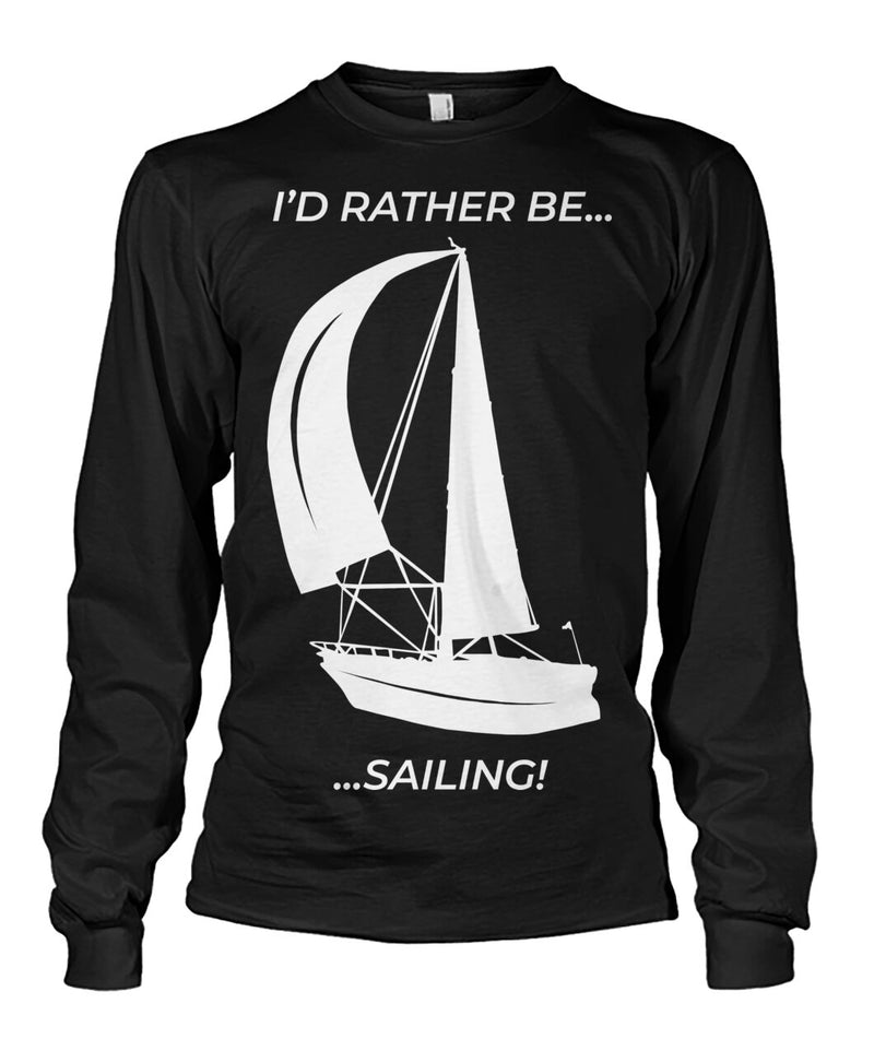 Long Sleeve I'd Rather Be Sailing Unisex