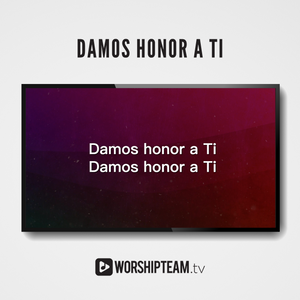 Damos honor a Ti Worship Resources | WorshipTeam.tv