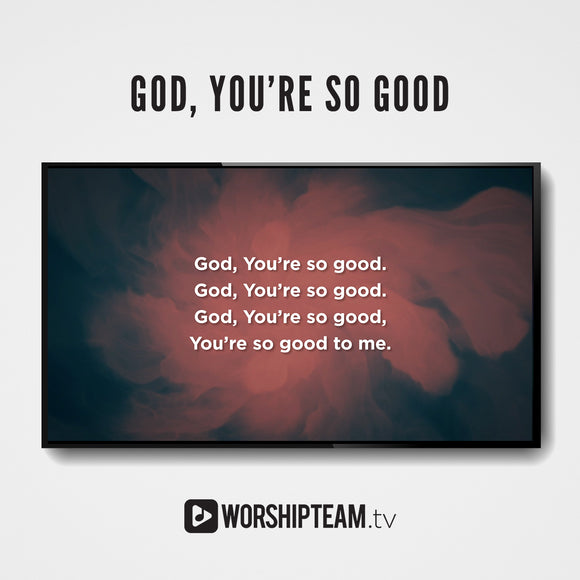 God You're So Good Worship Resources | WorshipTeam.tv