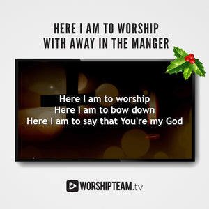Here I Am to Worship with Away in a Manger Worship Resources | WorshipTeam.tv