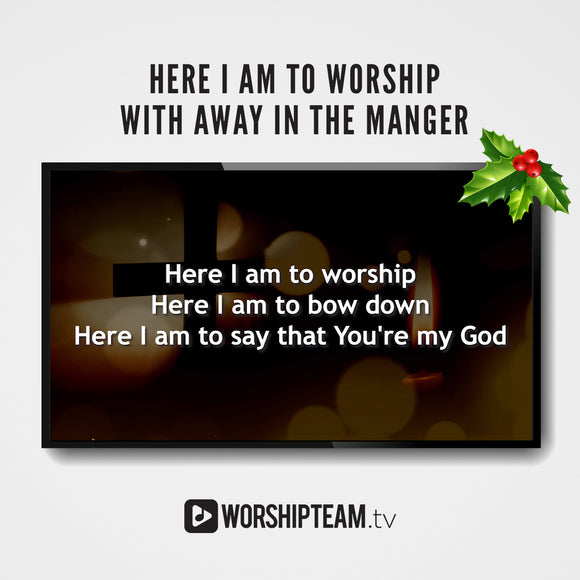Here I Am to Worship with Away in a Manger