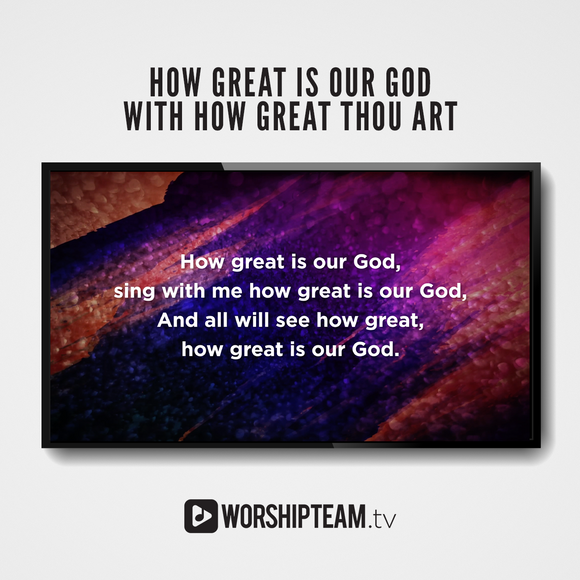 How Great Is Our God with How Great Thou Art Worship Resources | WorshipTeam.tv