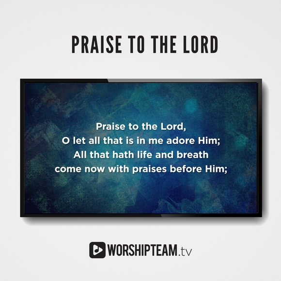 Praise to the Lord Worship Resources | WorshipTeam.tv