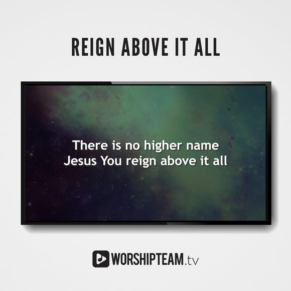 Reign Above It All Worship Resources | WorshipTeam.tv