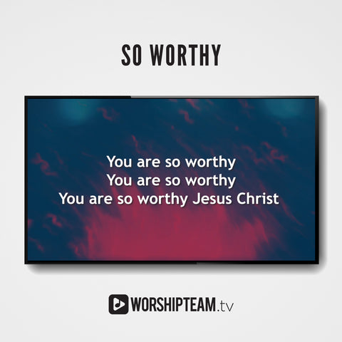 So Worthy Worship Resources | WorshipTeam.tv
