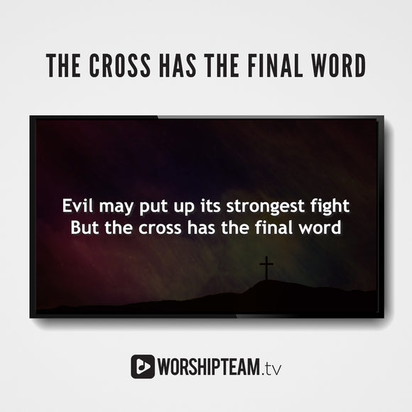 The Cross Has The Final Word Worship Resources | WorshipTeam.tv