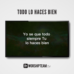 Todo lo haces bien Worship Resources | WorshipTeam.tv