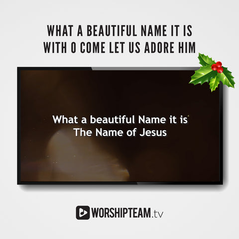 What a Beautiful Name It Is with O Come Let Us Adore Him