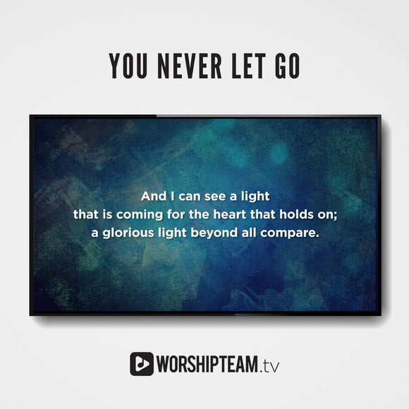 You Never Let Go Worship Resources | WorshipTeam.tv