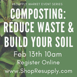 Feb 13th 10am - Composting: Reduce Your Waste & Build Your Soil with Amanda Streets of Living Roots Eco Design