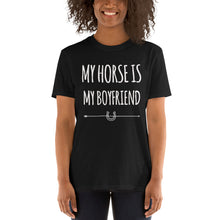 Load image into Gallery viewer, My horse is my Boyfriend Unisex T-Shirt