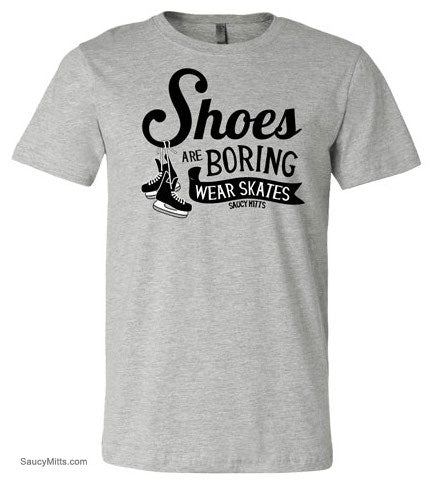 Shoes Are Boring Wear Skates Hockey Shirt heather gray