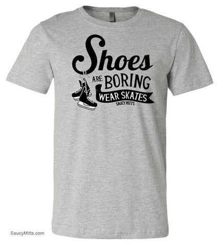 Shoes Are Boring Wear Skates Hockey Shirt
