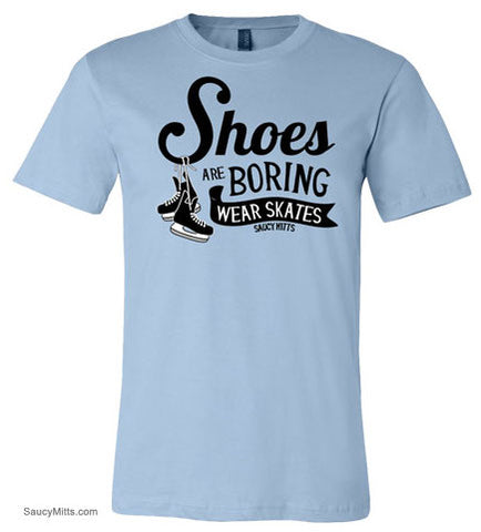 Shoes Are Boring Wear Skates Youth Hockey Shirt