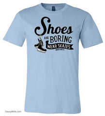 Shoes Are Boring Wear Skates Hockey Shirt light blue