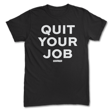Load image into Gallery viewer, Quit Your Job T-Shirt
