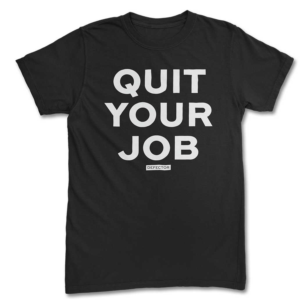 Quit Your Job T-Shirt
