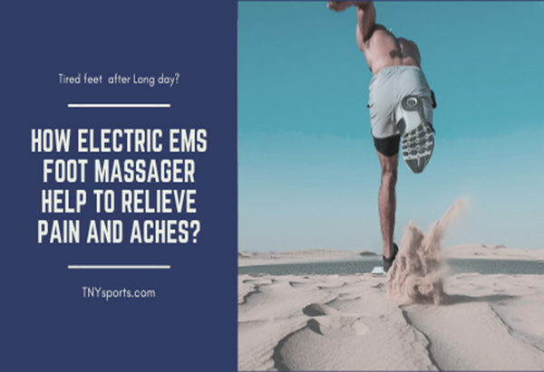 How Electric EMS foot massager help to Relieve Pain and Aches?