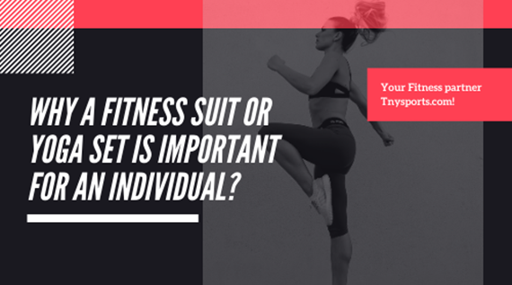 Why a Fitness suit or Yoga set is important for an individual?