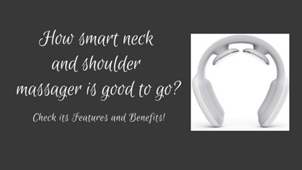 How smart neck and shoulder massager is good to go?