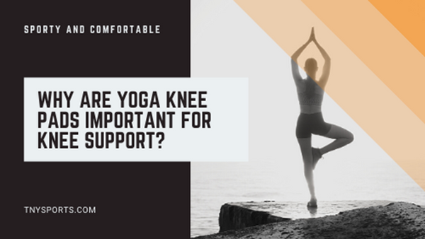 Why are Yoga knee pads important for knee support?