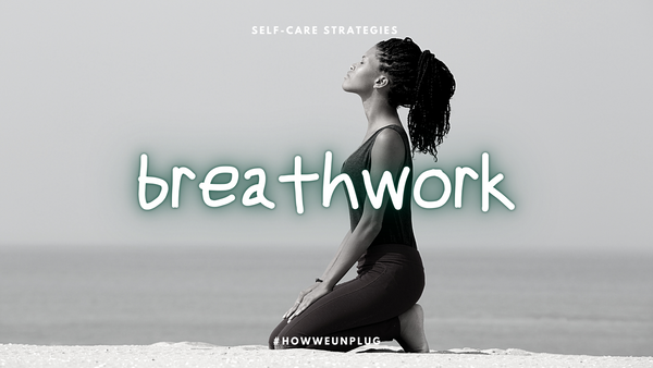 Self Care Strategies | Breathwork - Unplugged Essentials