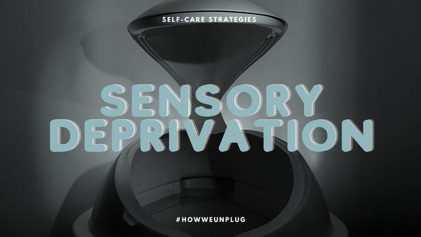 Self Care Strategies | Sensory Deprivation AKA Floating - Unplugged Essentials