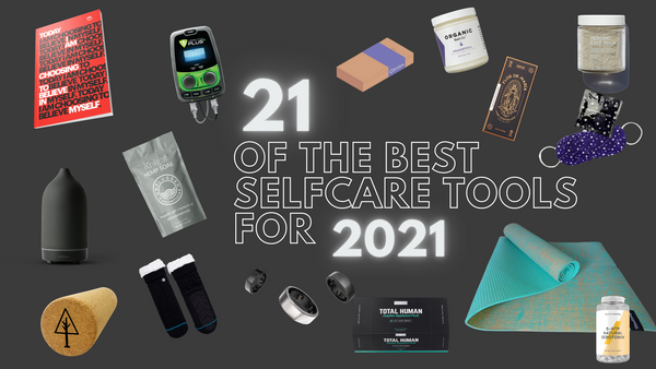 21 Of The Best Self Care Tools for 2021 - Unplugged Essentials