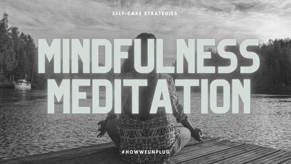 Self Care Stratiegies | Mindfulness Meditation - Unplugged Essentials